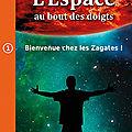 <b>Drane</b>,M. - L'espace au bout des doigts -1 Bienvenue chez les Zagates ! (Livre dont tu es le héros)