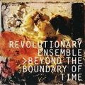 Revolutionary Ensemble: Beyond the Boundary of Time (Mutable - 2008)