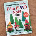 Nous avons découvert Mes petites créa faciles <b>Pâte</b> <b>Fimo</b> Noël
