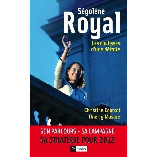 Ségolène Royal - Les coulisses d'une défaite