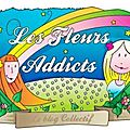 Annonce collective : les <b>Fleurs</b> <b>Addicts</b>