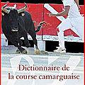 Dictionnaire de la course camarguaise - nouvelle édition