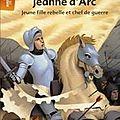 Jeanne d'Arc, Jeune fille rebelle et <b>chef</b> de <b>guerre</b>, écrit par Catherine Le Quellenec