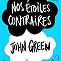 Nos étoiles contraires de <b>John</b> <b>Green</b>