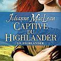 Le Highlander, tome 1: Captive du Highlander de <b>Julianne</b> <b>MacLean</b>