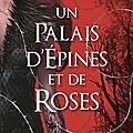 Un Palais d'Epines et de Roses - Sarah J. Maas