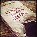 LA <b>PRÉTENDUE</b> INNOCENCE DES FLEURS - Franck CALDERON / Hervé de MORAS