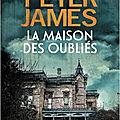 J'ai lu La maison des oubliés de Peter James (<b>Editions</b> <b>Fleuve</b> <b>Noir</b>)