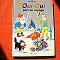 Oui Oui part en voyage, Enid Blyton, éditions <b>Hachette</b> <b>jeunesse</b> 2003