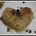 Cœur de kadaïfs amandes et miel à la fleur d'oranger