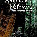 Asimov, isaac : le cycle des robots, (2ème partie : elijah baley)