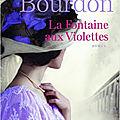 LA FONTAINE AUX <b>VIOLETTES</b> - FRANCOISE BOURDON - RENTREE LITTERAIRE : DANS VOTRE LIBRAIRIE INDEPENDANTE CE JEUDI 10 OCTOBRE.