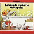 Vous connaissez madame trompette ?