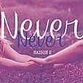 <b>Never</b> <b>Never</b>, saison 2