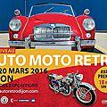 1er <b>AUTO</b> <b>MOTO</b> <b>RETRO</b> - 19-20 MARS 2016 DIJON Parc des Expositions / 1st <b>AUTO</b> <b>MOTO</b> <b>RETRO</b> - 19-20 MARCH 2016 DIJON Parc des Expos.