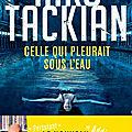 Jeudi Polar : Celle qui pleurait sous l'eau: le nouveau thriller de NIko Tackian fait des vagues