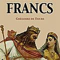Clovis et l'Histoire des Francs dans les récits de <b>Grégoire</b> de <b>Tours</b>.
