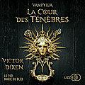 La <b>Cour</b> des Ténèbres (Vampyria #1), de Victor Dixen
