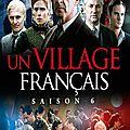 """"""" Un <b>Village</b> <b>Français</b> """" Saison 6 : 1944, L'Histoire choisit ses héros. Série Télévisée créée en 2014-2015"""