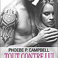 Tout contre lui, intégrale de phoebe p. campbell