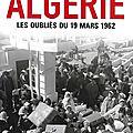 <b>ALGÉRIE</b> - LES OUBLIÉS DU 19 MARS 1962 - par Alain Vincenot