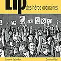 Lip, des héros ordinaires - laurent galandon et damien vidal