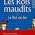 Les Rois Maudits Tome 1 : le Roi de Fer, par <b>Maurice</b> <b>Druon</b>