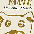 <b>FANTE</b> <b>John</b> / Mon chien Stupide.