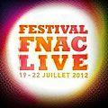 Festival <b>Fnac</b> <b>Live</b> - Concerts gratuits du 19 au 22 juillet 2012