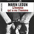 L'homme qui a vu l'homme - <b>Marin</b> <b>Ledun</b>
