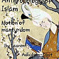 ANTHROPOLOGY OF ISLAM, THE NOTION OF MARTYRDOM
