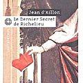 Jean d'aillon : le dernier secret de richelieu