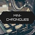 <b>Mini</b>-Chroniques ~ 5