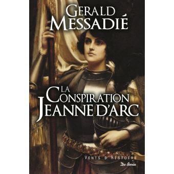 La déconstruction du mythe de la bergère : La CONSPIRATION JEANNE d'ARC par GERALD MESSADIE
