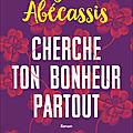 Cherche ton bonheur partout, par <b>Agnès</b> Abécassis