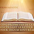 Les <b>prophéties</b> <b>bibliques</b> du retour du Seigneur se sont réalisées : Comment pouvons-nous L'accueillir ?