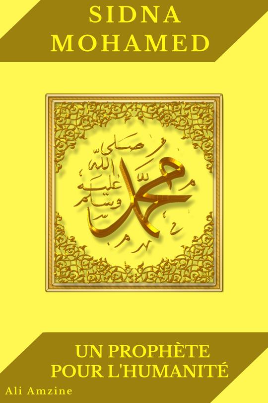 Sidna Mohamed Un Prophète pour l'humanité !