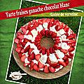 Tarte fraises ganache chocolat blanc gelée de verveine