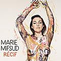 Marie Mifsud retrouve de la voix pour son album <b>Récif</b>