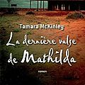 La dernière valse de mathilda ~ tamara mckinley