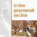 LE VIEUX QUI <b>PROMENAIT</b> SON CHIEN - SYLVIE ONGENAE.