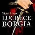 Lucrèce borgia, de victor hugo.