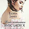 Trois semaines avec Lady X ❉❉❉ <b>Eloisa</b> <b>James</b>