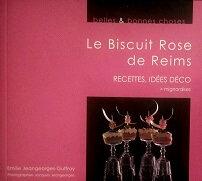 Le biscuit Rose de Reims, recettes, idées déco