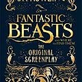 <b>Fantastic</b> <b>Beasts</b> <b>and</b> <b>Where</b> <b>to</b> <b>Find</b> <b>Them</b> : the Original Screenplay de J.K. Rowling