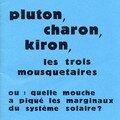 Pluton, charon, kiron, les trois mousquetaires, ou : quelle mouche a piqué les marginaux du système solaire ?