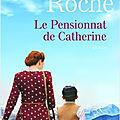 LE PENSIONNAT DE CATHERINE - FLORENCE <b>ROCHE</b>.