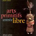 Livre: arts primitifs entrée libre