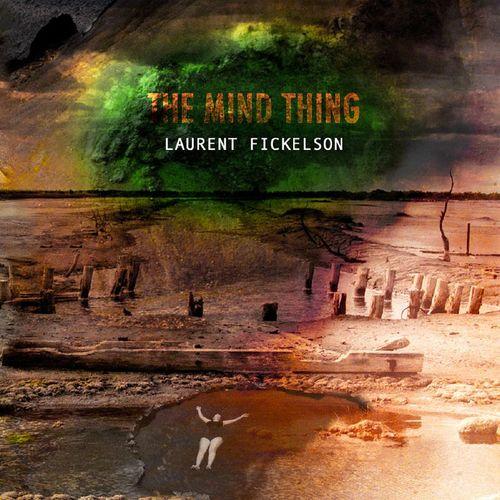 Laurent Fickelson - 2011 - The Mind Things (Gaya Music)