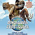 De l'ère des dinosaures à l'ère de glace, du 5 juillet au 31/08